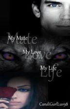 My Mate, My Love, My Life by XCandiGurlLuvX