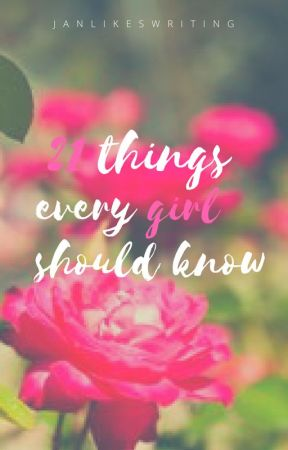 21 Things Every Girl Should Know by JanLikesWriting