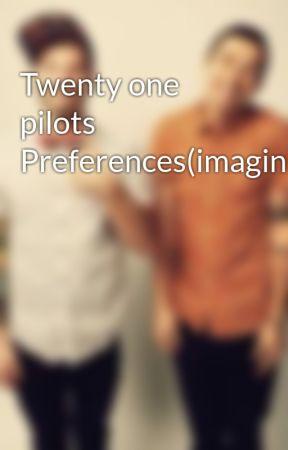 Twenty one pilots Preferences(imagines) by ratheritnotbemyname