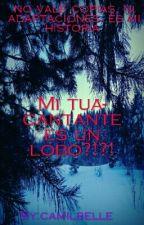 Mi Túa Cantante es un Lobo!?!?! by camilbelle