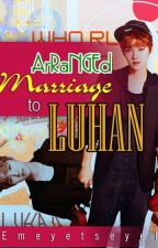 Arranged Marriage To Luhan by Emeyetseyel