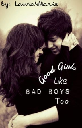 Good Girls like bad boys too by Laura4Marie