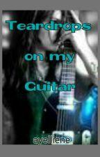 Teardrops On My Guitar by ayelliene
