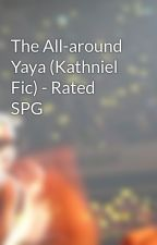 The All-around Yaya (Kathniel Fic) - Rated SPG by kookie_mownster