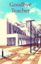 Goodbye Teacher by SaikouSarutobi106