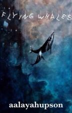 Flying Whales  by aalayahupson