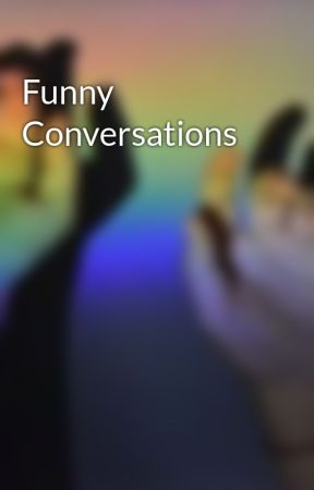 Funny Conversations by Insane_Outsane
