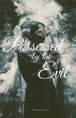 Possessed By The Evil by KatherineDeRey