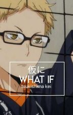 what if | tsukishima kei  by cookieshima