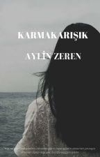 KARMAKARIŞIK by aylinzeren5