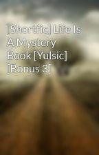 [Shortfic] Life Is A Mystery Book [Yulsic] [Bonus 3] by shirotaiba
