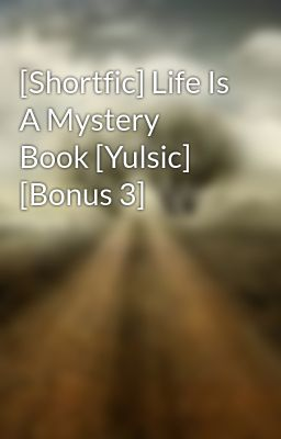 [Shortfic] Life Is A Mystery Book [Yulsic] [Bonus 3]
