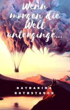Wenn morgen die Welt unterginge... by KatInTheCradle