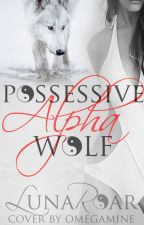 [16+] Possessive Alpha Wolf by LunaRoar