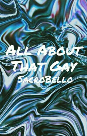 All About That Gay     Rants {Book 2} by SacroBello