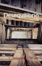 Desequilibrio by miavictoria97