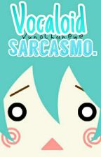 「Vocaloid Sarcasmo」 by YunoChanewe