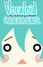 「Vocaloid Sarcasmo」 by YunoKn