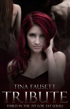 TRIBUTE/Book 3 in the Tit for Tat series by tinafausett
