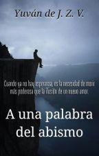 A una palabra del abismo *PAUSADO* by YuvandeJZV