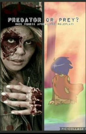 Predator or Prey? (MCD Zombie Apocalypse roleplay) by Nilin_Cartier-Wells