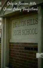 Only in Beacon Hills by SweetPea_Serpent