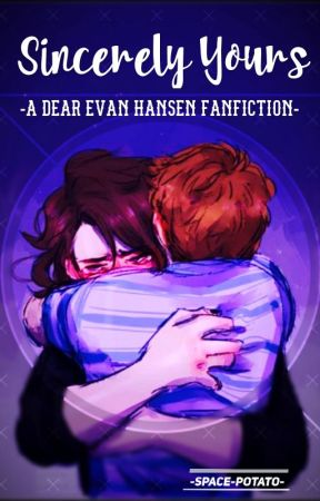 Sincerely Yours- A Dear Evan Hansen Fanfiction by -space-potato-