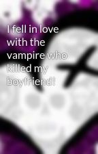 I fell in love with the vampire who killed my boyfriend! by ThatXOXgirl