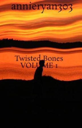 Twisted Bones VOLUME 1 by annieryan303