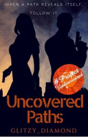 Uncovered Paths (Book 1) by Glitzy_Diamond