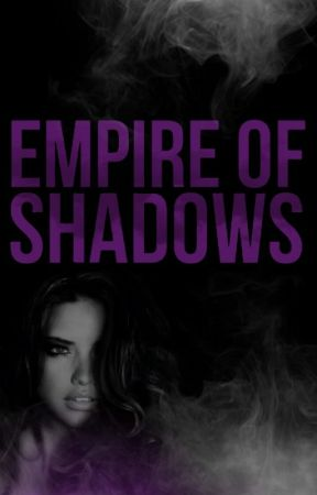 Empire of Shadows (On Hold) by __shadowsinger__