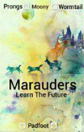 Marauders Learn The Future by PsycoLoveStory
