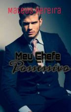 Meu Chefe Possessivo - 2° Temporada  by MateusPereiraDeJesus