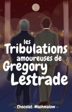 Les Tribulations amoureuses de Gregory Lestrade (Mystrade - Johnlock) by Chocolat-Mashmalow