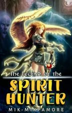 The Legend of the Spirit Hunter (EDITING) by Mik-MikPaMore