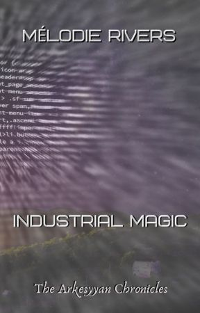 The Arkesyyan Chronicles - Industrial Magic by riversmelodie