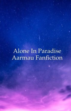 Alone In Paradise ~ Aarmau Fanfic by Georgia-Aphmau