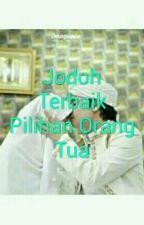 Jodoh Terbaik Pilihan Orang Tua by Siti_kurnia16