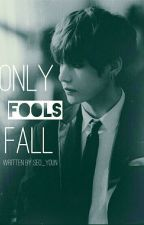 Only Fools Fall || k.th || BOOK ONE by Seo_youn