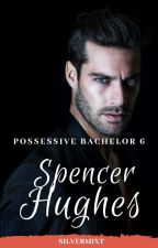 POSSESSIVE BACHELOR 6:SPENCER HUGHES by silvermixt