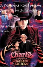 A Different Kind of Love Story (A Willy Wonka Love Story) by DragonPrincessErica