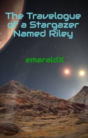 The Travelogue of a Stargazer Named Riley by emaraldX