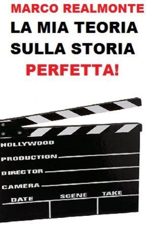 La mia teoria sulla storia perfetta! by MarcoRealmonte