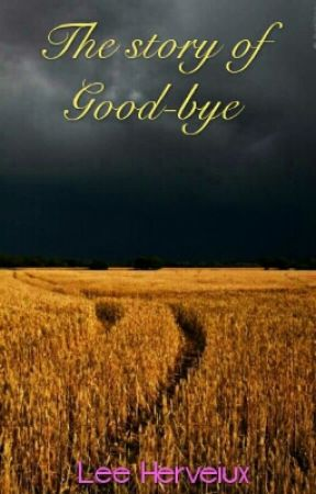 The story of Good-bye by LeeHerveiux