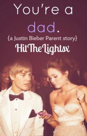 You're a dad. (a Justin Bieber Parent story)