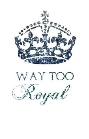♛Way too Royal♛ by Hardcore_Fangurl