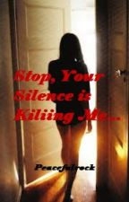 Stop, Your Silence is Killing Me! by peacefulrock