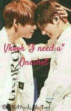 I Need u | Vkook Oneshot by MyHopeIsMyAngel