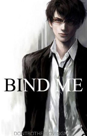Bind Me (SOON) by dontbotherlovingme