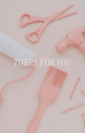 THERE FOR YOU ( PLAYLIST HELP )